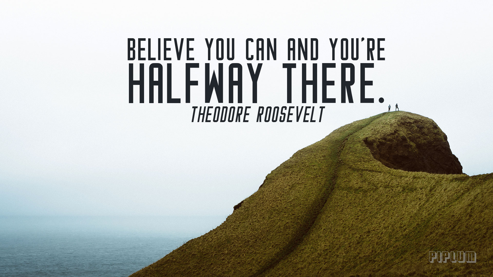 You- Inspirational Quote Believe You Can And You 39re Halfway