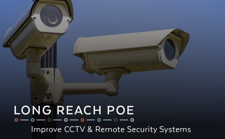 Long Reach PoE Improve CCTV  Remote Security Systems