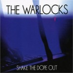 THE WARLOCKS – Shake The Dope Out