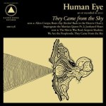 HUMAN EYE – They Came From The Sky