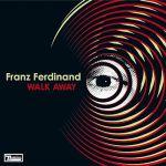 FRANZ FERDINAND – Walk Away