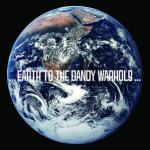 THE DANDY WARHOLS – Earth To The Dandy Warhols…