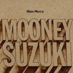 THE MOONEY SUZUKI – Have Mercy