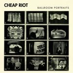 CHEAP RIOT – Ballroom Portraits