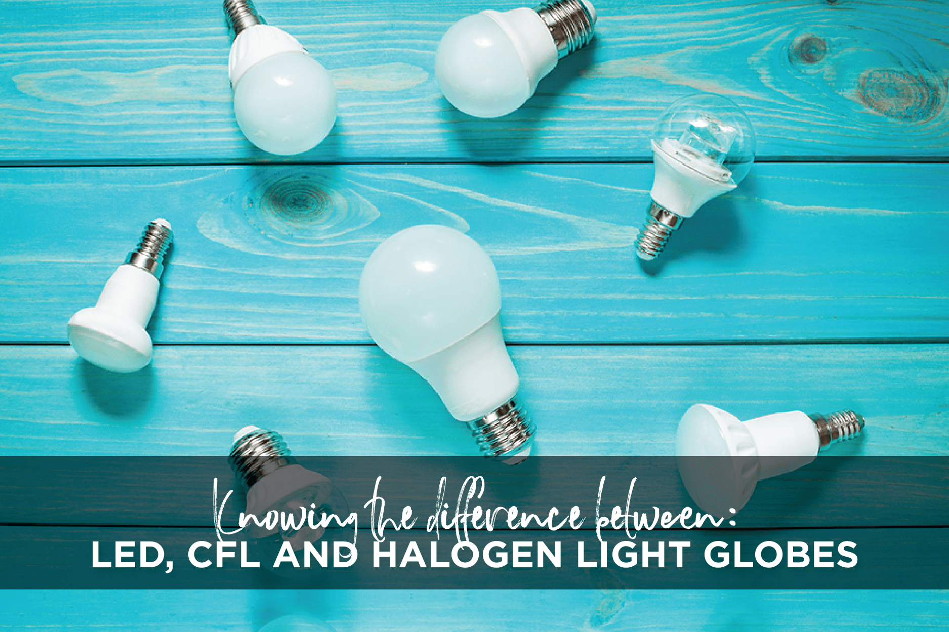 Halogen Oder Led Light Globes Know The Difference Between Led Cfl And Halogen