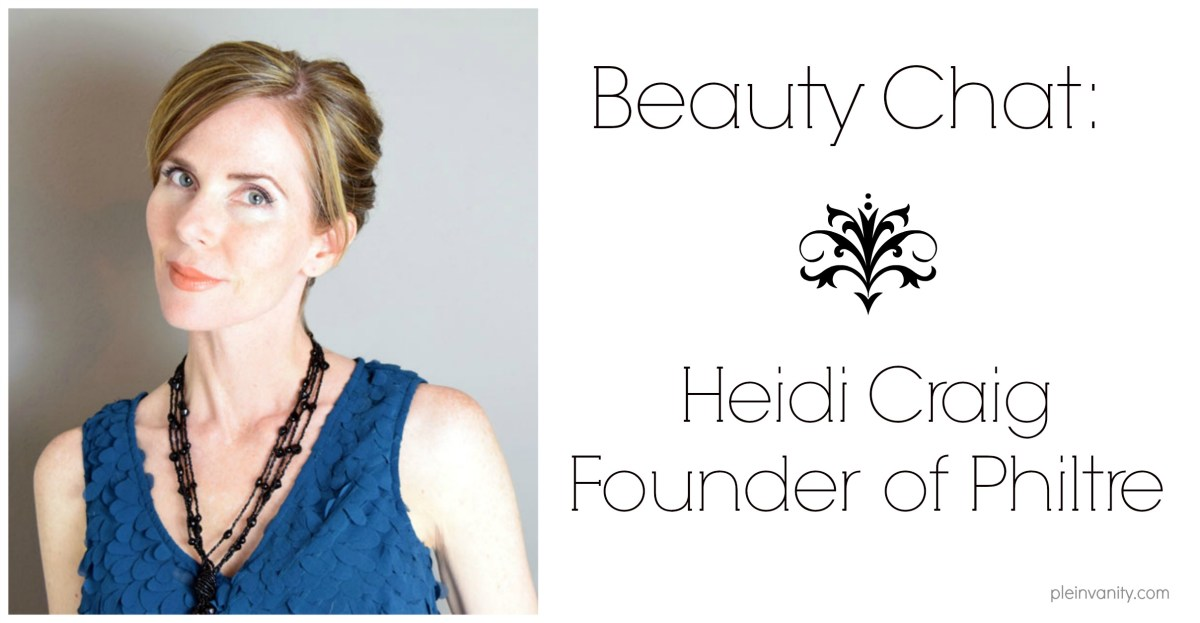 Beauty Chat: Heidi Craig, Founder of Philtre