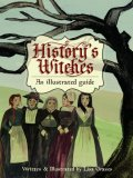History's Witches: An Illustrated Guide by Lisa Graves