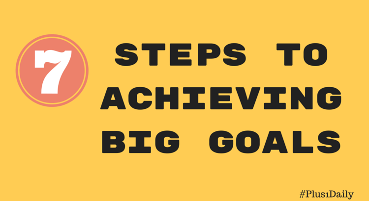 Steps To Achieving Big Goals