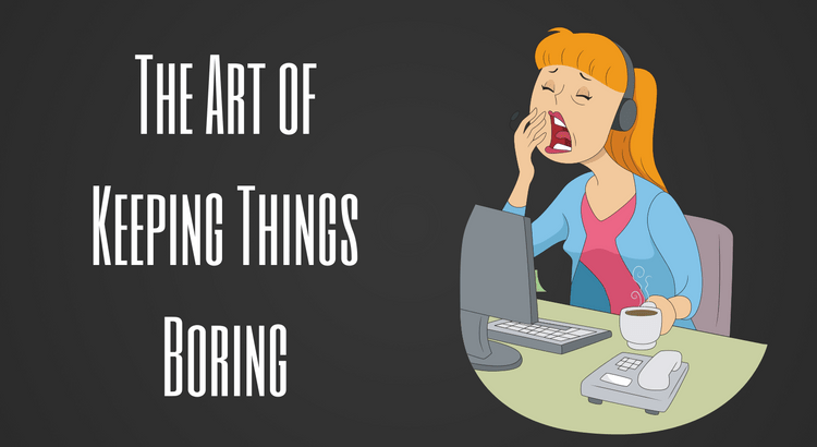 The Art of Keeping Things Boring (1)