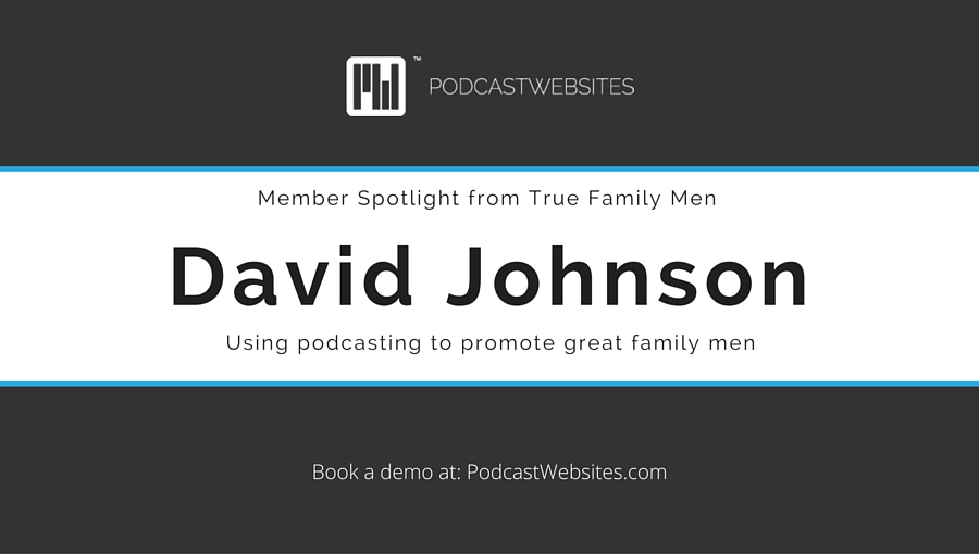 Podcast Websites Member Spotlight True Family Men David Johnson - podcast website template