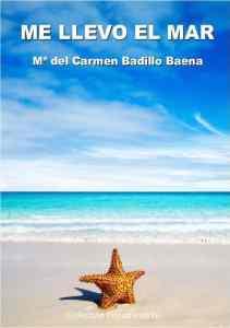 Me llevo el mar ME LLEVO EL MAR. Mª DEL CARMEN BADILLO BAENA