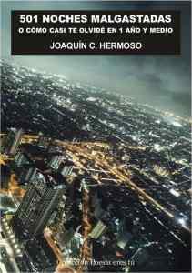 501 noches malgastadas Joaquin C Hermoso 501 NOCHES MALGASTADAS O CÓMO CASI TE OLVIDÉ EN 1 AÑO Y MEDIO. JOAQUÍN C. HERMOSO