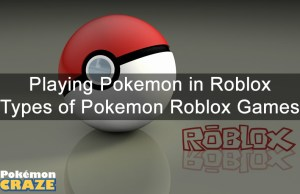playing-pokemon-in-roblox-types-of-pokemon-roblox-games