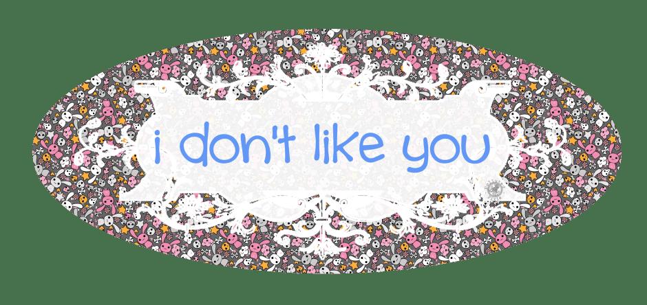 idontlikeyou