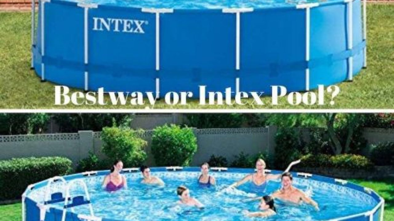 Intex Vs Bestway Review Bestway Or Intex Pool Which One Is Best And Why
