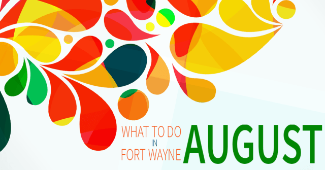 what to do in fort wayne - august 2015