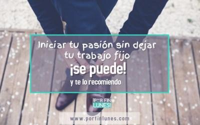 Iniciar tu pasión sin dejar tu trabajo fijo