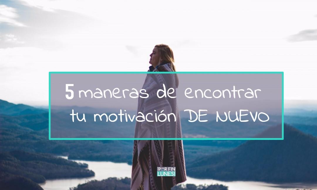 5 maneras de encontrar la motivación de nuevo
