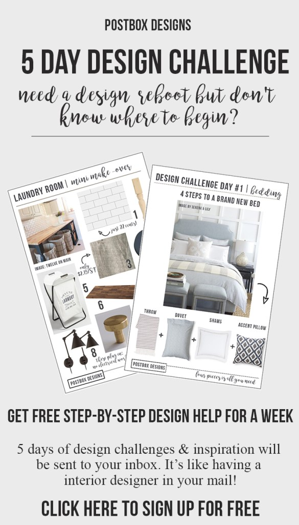 Sign Up Now for the FREE Postbox Designs 5 Day Design Challenge: Get a FREE Interior Designer in Your Inbox for a Week. Get 5 Days of Design Challenge Makeovers + Free Guides, Shopping Lists, Mood Board and more to turn your inspiration into reality.