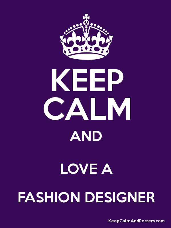 KEEP CALM AND LOVE A FASHION DESIGNER - Keep Calm and Posters