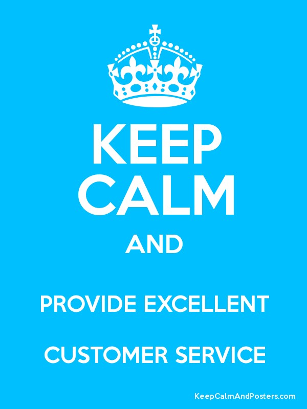KEEP CALM AND PROVIDE EXCELLENT CUSTOMER SERVICE - Keep Calm and