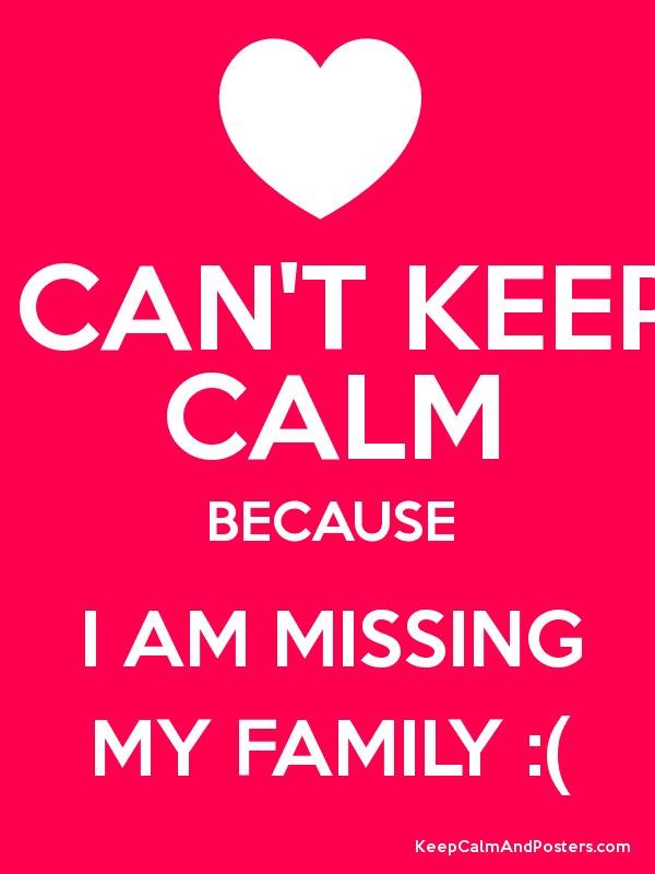 I CAN\u0027T KEEP CALM BECAUSE I AM MISSING MY FAMILY ( - Keep Calm and - missing poster generator