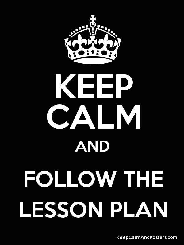 KEEP CALM AND FOLLOW THE LESSON PLAN - Keep Calm and Posters