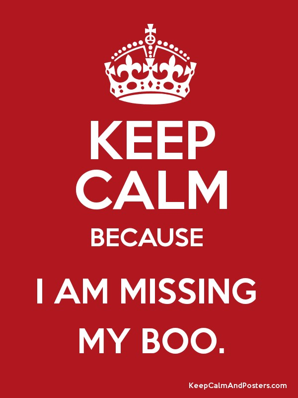KEEP CALM BECAUSE I AM MISSING MY BOO - Keep Calm and Posters - missing poster generator