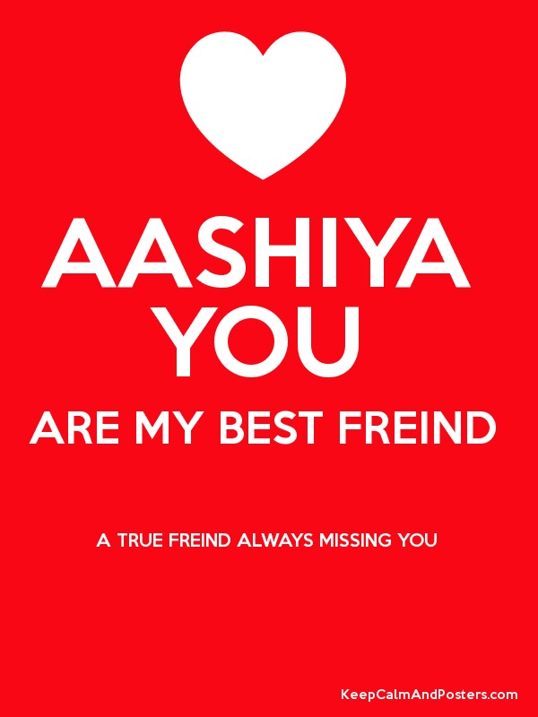 AASHIYA YOU ARE MY BEST FREIND A TRUE FREIND ALWAYS MISSING YOU - missing poster generator