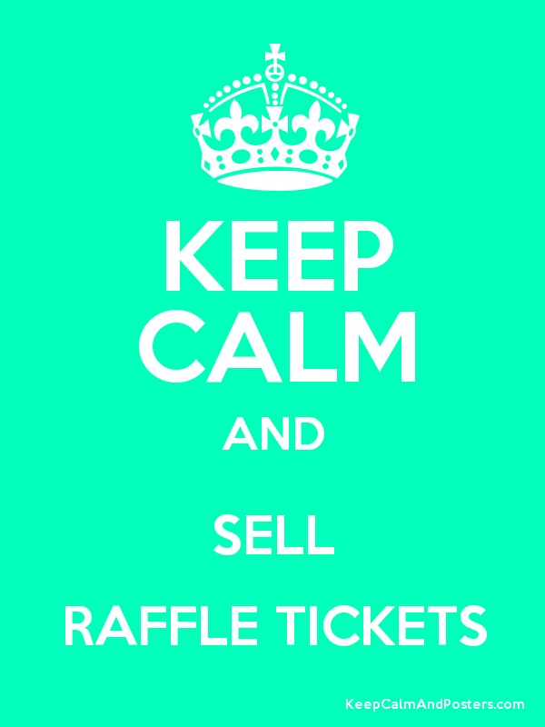 KEEP CALM AND SELL RAFFLE TICKETS - Keep Calm and Posters Generator