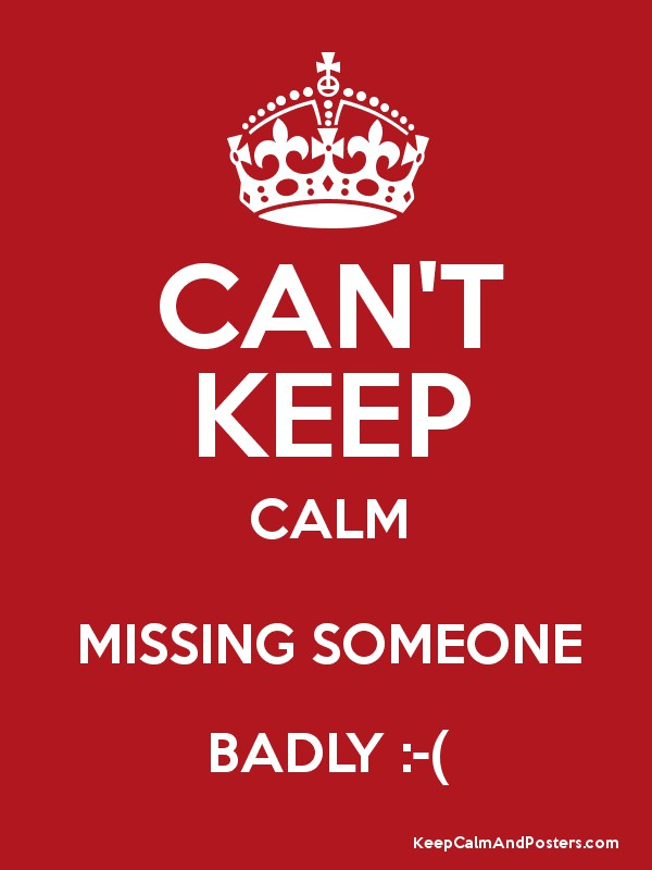 CAN\u0027T KEEP CALM MISSING SOMEONE BADLY -( - Keep Calm and Posters - missing poster generator