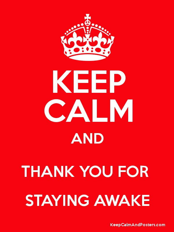 KEEP CALM AND THANK YOU FOR STAYING AWAKE - Keep Calm and Posters