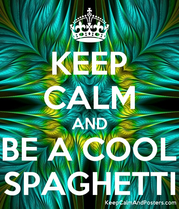 KEEP CALM AND BE A COOL SPAGHETTI - Keep Calm and Posters Generator