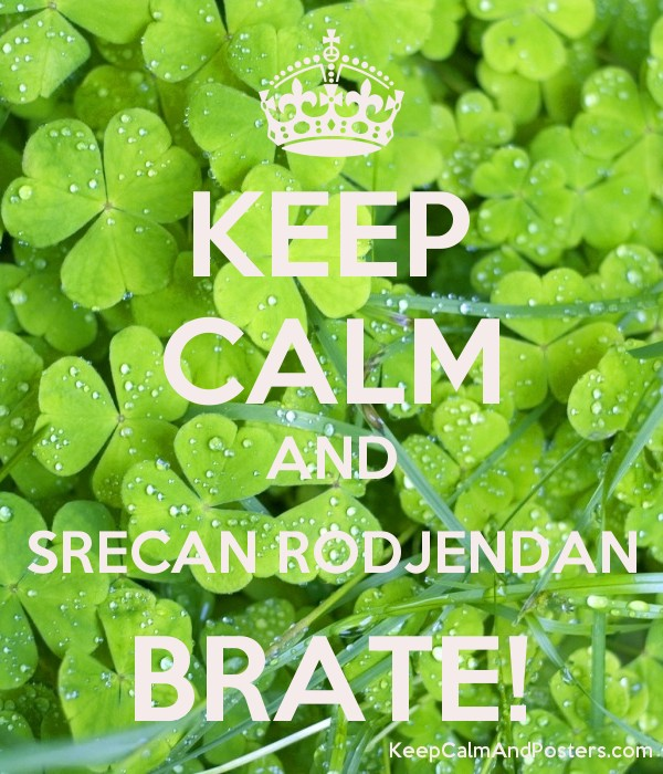 KEEP CALM AND SRECAN RODJENDAN BRATE! - Keep Calm and Posters