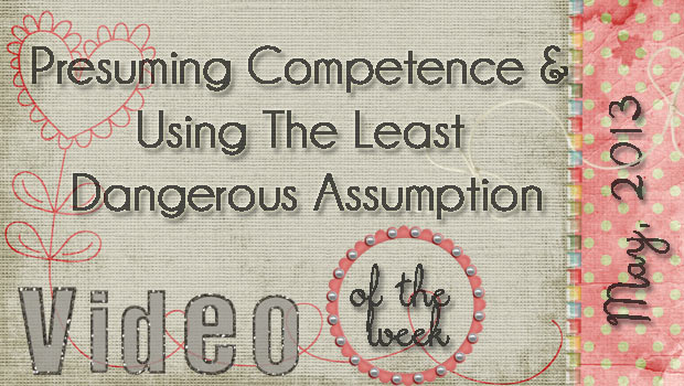 Presuming Competence and Using the Least Dangerous Assumption