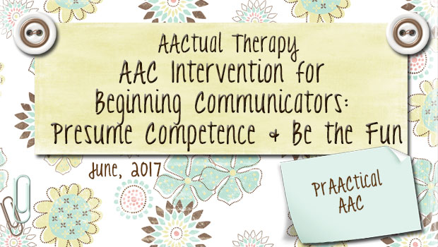 AACtual Therapy-AAC Intervention for Beginning Communicators - another word for presume