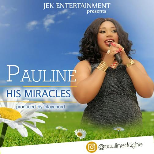 DOWNLOAD MUSIC: Pauline – His Miracles | @paulinedaghe