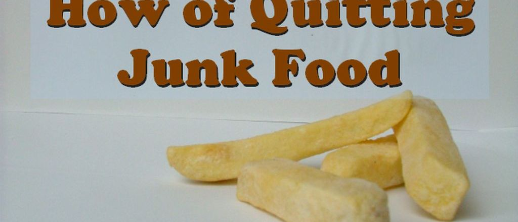 The Why and The How of Quitting Junk Food