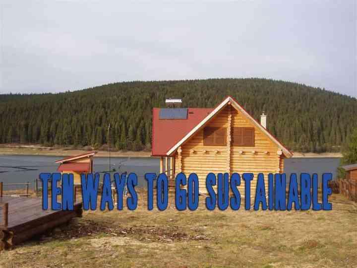 Ten ways to go sustainable