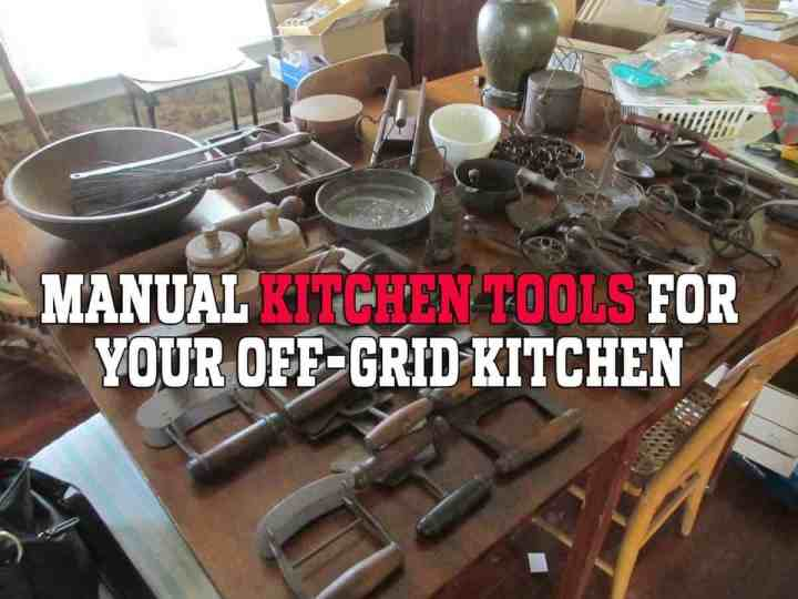 Manual Kitchen Tools to get for when there is no power