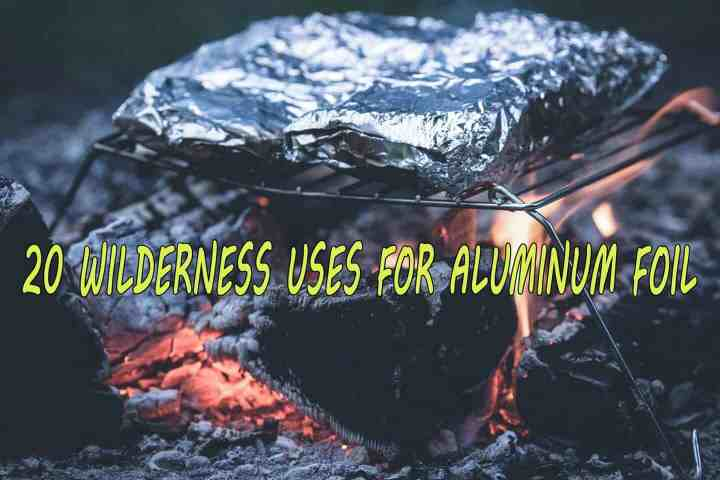 20-wilderness-uses-for-aluminum-foil