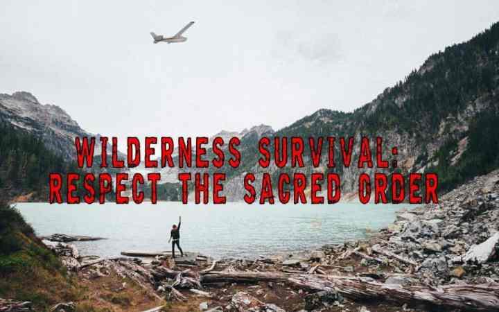 Wilderness Survival: Respect the Sacred Order
