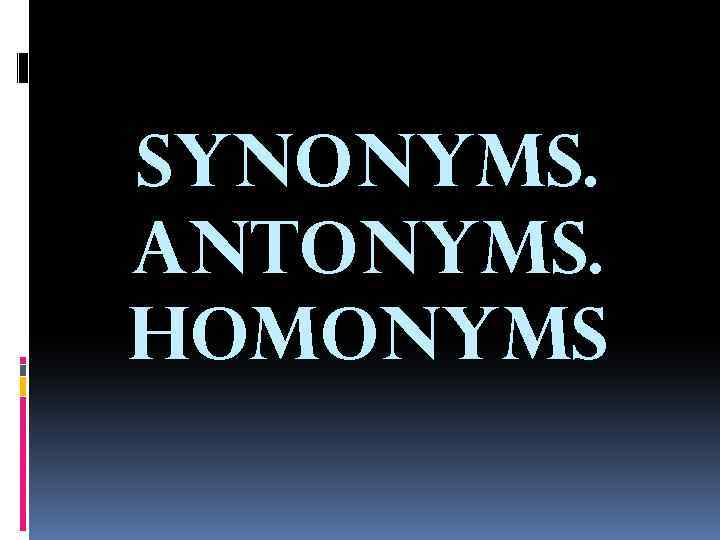 SYNONYMS ANTONYMS HOMONYMS Paradigmatic relations exist
