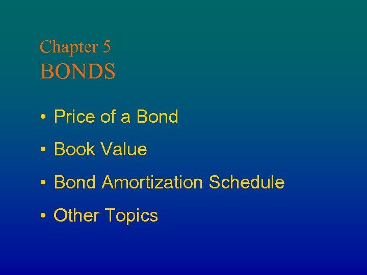 Chapter 5 BONDS Price of a Bond
