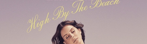 "Listen to: Lana Del Rey - ""High by the Beach"""