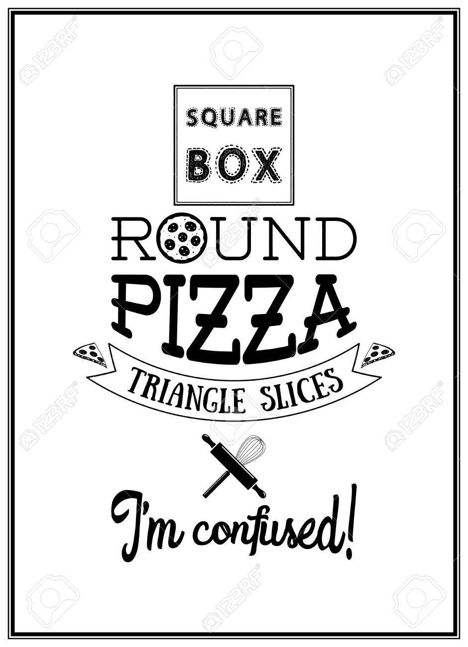 Square Box Square Box Round Pizza Triangle Slices I Am Confused Quote Typographical
