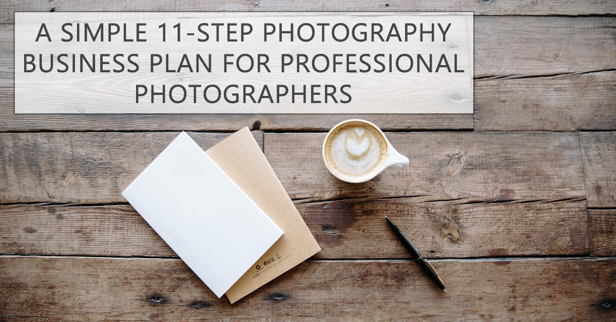 Build A Solid Photography Business Plan In 11 Simple Steps - Photography Business Plan