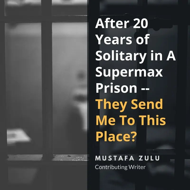 After 20 Years of Solitary in A Supermax Prison — They Send Me To THIS Place?