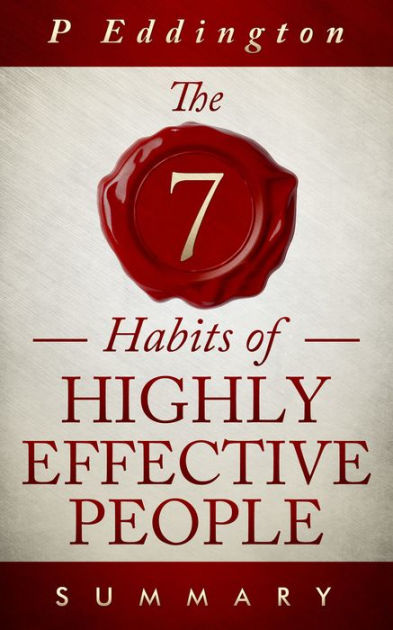 The 7 habits of Highly Effective People Summary by P Eddington
