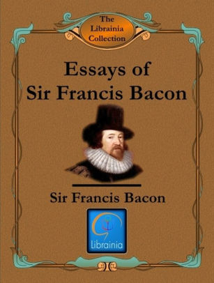 Essays of Sir Francis Bacon by Sir Francis Bacon NOOK Book (eBook